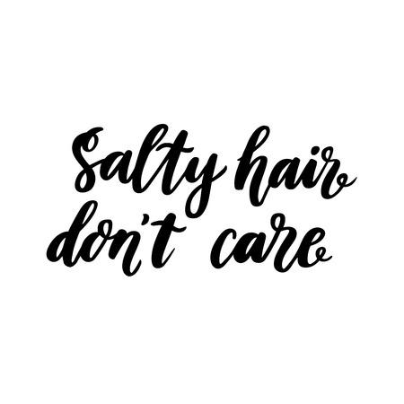 Hand-drawn lettering phrase: Salty hair dont care. In a trendy calligraphic style. It can be used for greeting card, mug, brochures, poster, label, sticker etc.