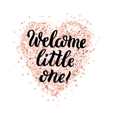 The hand-drawing quote: Welcome little one! in a trendy calligraphic style, on a pink gold glitter heart. It can be used for card, mug, brochures, poster, t-shirts, phone case etc. Illustration
