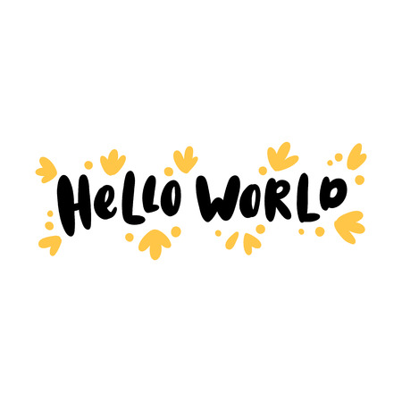 The cute quote: Hello world! in a trendy lettering style. It can be used for card, mug, brochures, poster, for  for childrens textiles, etc.