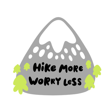 The quote: Hike more worry less. Stylized mountain with trees and snow. Excellent design for sticker, patch, poster, for childrens textiles, etc.