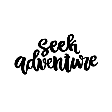 The hand-drawing quote: Seek adventure! in a trendy calligraphic style. It can be used for card, mug, brochures, poster, t-shirts etc.