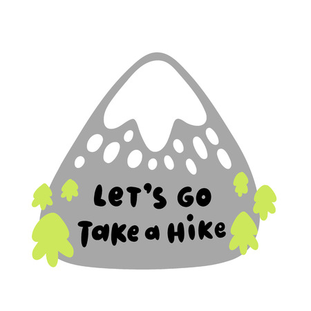 The quote: Lets go. Take a hike. Stylized mountain with trees and snow. Excellent design for sticker, patch, poster, for childrens textiles, etc. 向量圖像