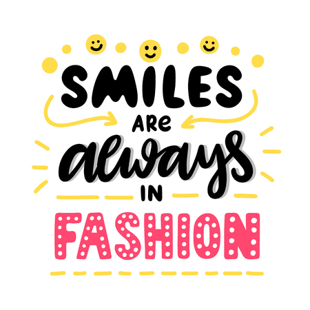 Hand-drawn phrase: Smiles are always in fashion. In a trendy lettering style. It can be used for greeting card, mug, brochures, poster, label, sticker etc.