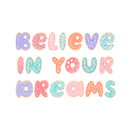 Lettering phrase: Believe in your dreams, on a white background. Letters stylized like donuts with colorful glaze and candy sprinkles. Illustration