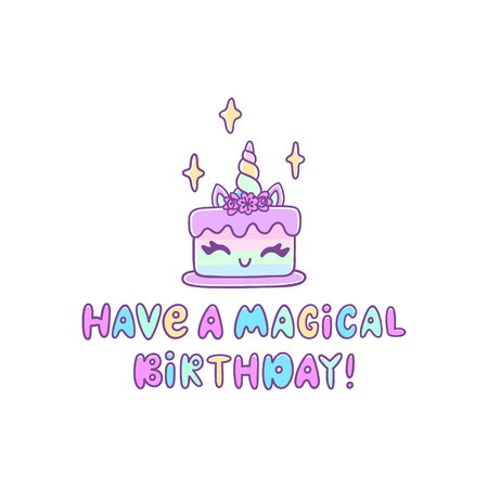 Unicorn cake with the inscription: Have a magical Birthday! Excellent design for card, sticker, patch, poster etc.