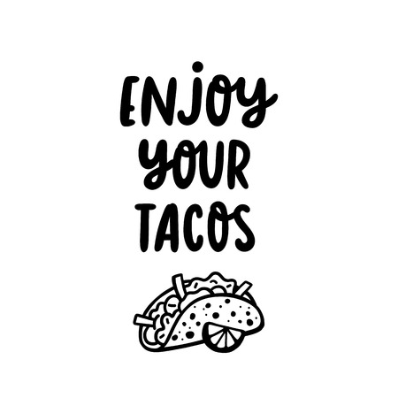 Lettering phrase: Enjoy your tacos, in a trendy calligraphic style. Tacos - traditional Mexican dish. It can be used for menu, sign, banner, poster etc.
