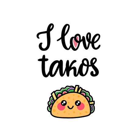 Lettering phrase: I love tacos. With cute kawaii tacos. Tacos - traditional Mexican dish. It can be used for menu, sign, banner, poster etc.