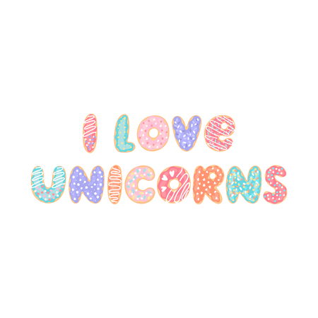 Lettering phrase: I love unicorns, on a white background. Letters stylized like donuts with colorful glaze and candy sprinkles.