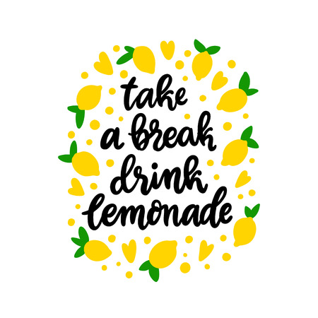 Lettering phrase: Take a break drink lemonade. With lemons on a white background. It can be used for sticker, patch, phone case, poster, t-shirt etc.