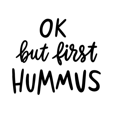 Ok, but first hummus. The hand-drawing quote of black ink, on a white background. It can be used for menu, sign, banner, poster, and other promotional marketing materials. Vector Image. Illustration