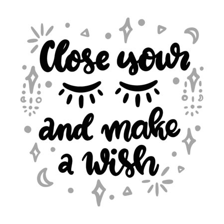 Close your eyes and make a wish. The hand-drawing quote, with magic symbols, stars,moon. It can be used for card, brochures, poster, flyer, t-shirt, promotional materials. Ilustracja