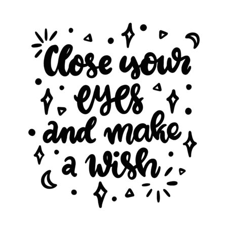 Handwritten lettering phrase: Close your eyes and make a wish. stars, moon, It can be used for card, brochures, poster, flyer, t-shirt, promotional materials.