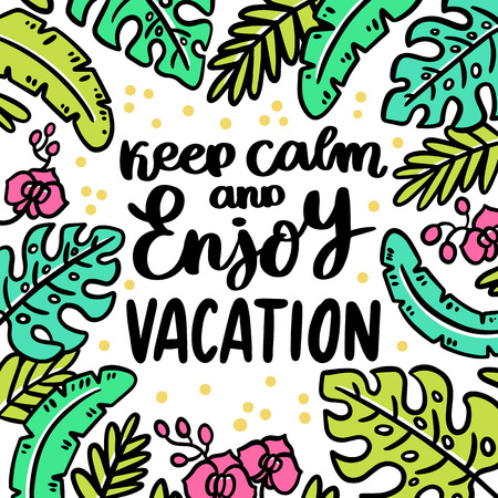Hand-drawn lettering phrase: Keep calm and enjoy vacation. On the background of palm leaves and orchids. It can be used for card, brochures, poster, flyer, t-shirt, promotional materials.