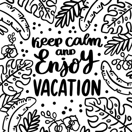 Hand-drawn lettering phrase: Keep calm and enjoy vacation,on the background of palm leaves and orchids. It can be used for card, brochures, poster, flyer, t-shirt, promotional materials.