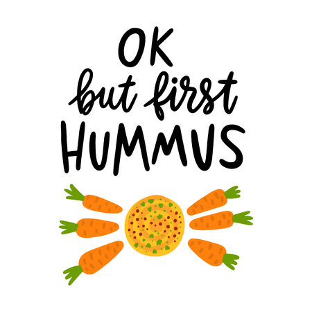 Ok, but first hummus. The hand-drawing quote of black ink, with image hummus and baby carrot, on a white background. It can be used for menu, sign, banner, poster, and other promotional marketing materials. Vector Image.