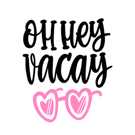 Oh hey vacay. The hand-drawing funny quote of black ink. Image of rose-colored sunglasses. It can be used for a sticker, patch, card, brochures, poster and other promo materials.