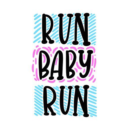 Handwritten lettering phrase: Run baby run. It can be used for card, brochures, poster, flyer, t-shirt, promotional materials.