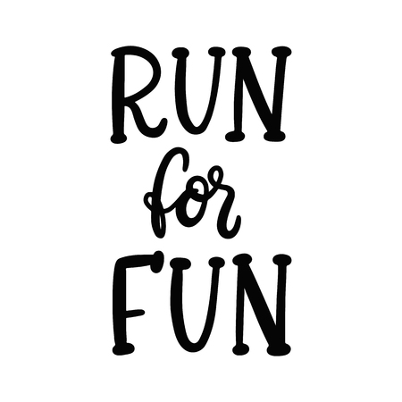 Handwritten lettering phrase: Run for fun. It can be used for card, brochures, poster, flyer, t-shirt, promotional materials.