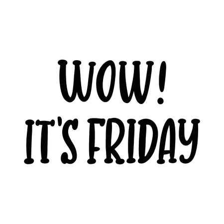 Wow! its friday. The hand-drawing funny quote of black ink. It can be used for a sticker, patch, card, brochures, poster and other promo materials.