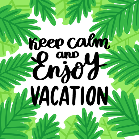Hand-drawn lettering phrase: Keep calm and enjoy vacation. On the background of palm leaves. It can be used for card, brochures, poster, flyer, t-shirt, promotional materials. 일러스트