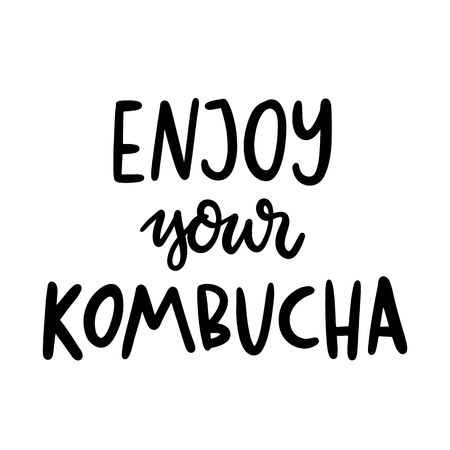 Enjoy your kombucha. The hand-drawing quote of black ink. Kombucha is a natural fermented drink originally from China. Tea mushroom. It can be used for menu, sign, banner, poster, etc.