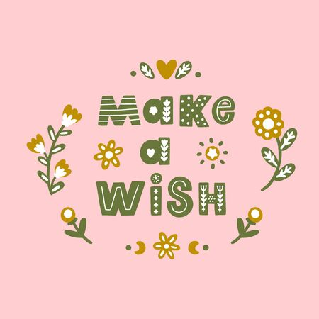 Lettering phrase: Make a wish, with floral elements in Scandinavian style.  It can be used for card, mug, brochures, poster, t-shirts etc. Ilustracja
