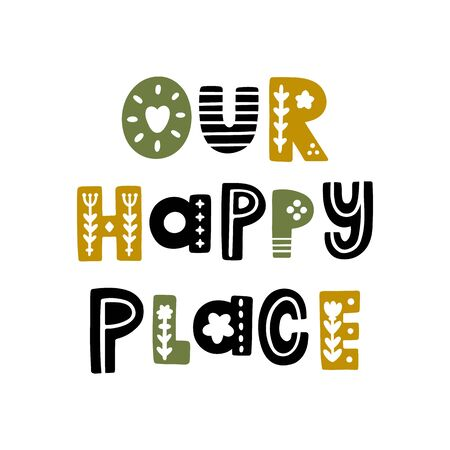 The inscription: Our happy place, in Scandinavian style.  It can be used for card, mug, brochures, poster, t-shirts etc. Ilustracja