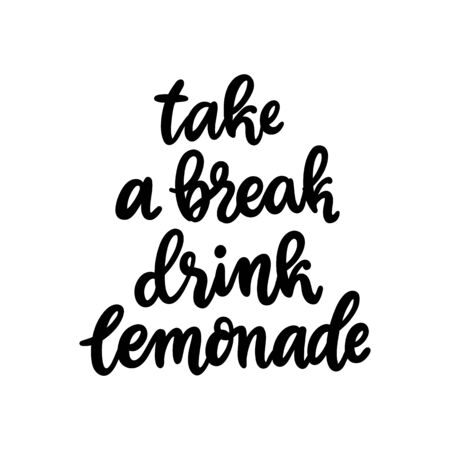 Lettering phrase: Take a break drink lemonade. The hand-drawing quote of black ink, on a white background.  It can be used for sticker, patch, phone case, poster, t-shirt etc. Ilustracja