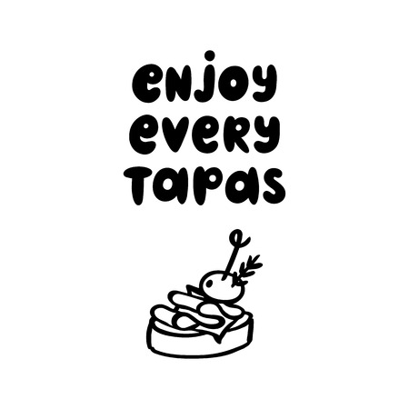 The inscription: Enjoy every tapas. Tapas - traditional Spanish snack. Image of sandwiches canape with jamon and olive. The hand-drawing quote of black ink, on a white background. Illustration