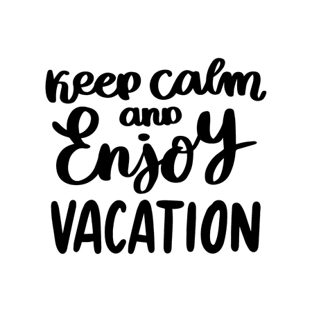 Hand-drawn lettering phrase: Keep calm and enjoy vacation. Of black ink on a white background. It can be used for card, brochures, poster, flyer, t-shirt, promotional materials.