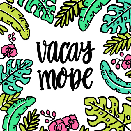 Hand-drawn lettering phrase: Vacay mode. On the background of palm leaves and orchids. It can be used for card, brochures, poster, flyer, t-shirt, promotional materials.
