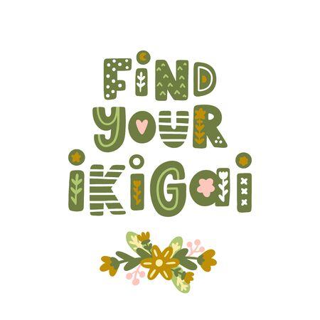 Frase scritta: trova il tuo ikigai, con elementi floreali in stile scandinavo. Ikigai - Concetto giapponese, che significa il senso del proprio scopo nella vita, il significato della vita. Può essere utilizzato per biglietti, tazze, brochure, poster, magliette, ecc.