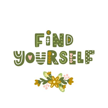 Lettering phrase: Find yourself, with floral elements in Scandinavian style. It can be used for card, mug, brochures, poster, t-shirts etc. Illustration