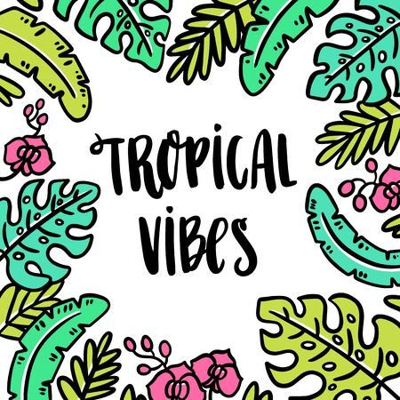 Hand-drawn lettering phrase: Tropical vibes. On the background of palm leaves and orchids. It can be used for card, brochures, poster, flyer, t-shirt, promotional materials.