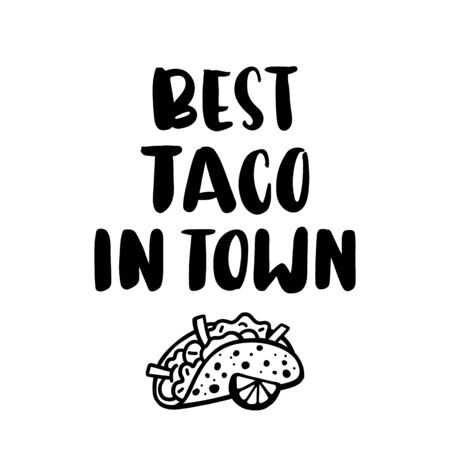 Lettering phrase: Best taco in town, in a trendy calligraphic style. Tacos - traditional Mexican dish. It can be used for menu, sign, banner, poster etc.
