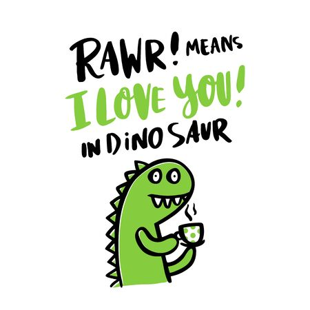 The hand-drawing inscription: Rawr! means i love you! in dinosaur and a cartoon little funny dinosaurin, on a white background. Illustration