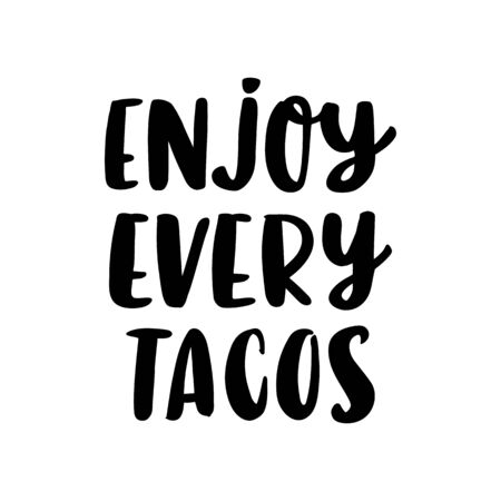Lettering poster with inscription: Enjoy every Tacos! Tacos - traditional Mexican dish. It can be used for menu, card, banner, poster, and other promotional marketing materials.