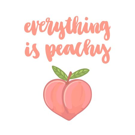 The calligraphic funny quote Everything is peachy handwritten on a white background and image of a peach. It can be used for sticker, patch, phone case, poster, t-shirt, mug etc. Illustration