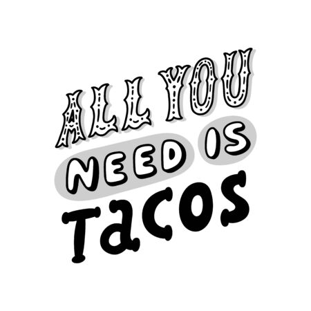 Lettering poster with inscription: All you need is Tacos! Tacos - traditional Mexican dish. It can be used for menu, card, banner, poster, and other promotional marketing materials. Illusztráció