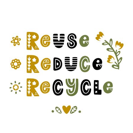 The inscription: Reuse, Reduce, Recycle, with floral elements. It can be used for cards, brochures, poster, t-shirts, mugs and other promotional materials.