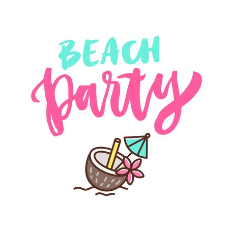 Handwritten phrase: Beach Party. Cocktail in a coconut, decorated with a flower and an umbrella. It can be used for card, brochures, poster, flyer, t-shirt, promotional materials. Illustration