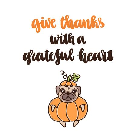 The hand-drawing quote: Give thanks with a grateful heart, with cute dog of pug breed in a pumpkin costume. It can be used for a invitation card, brochures, poster and other promo materials. Ilustracja