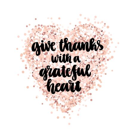 The inspiration quote: Give thanks with a grateful heart, hand-drawing of black ink on a pink gold glitter heart. It can be used for a poster, sticker, patch, invitation card, brochures etc.