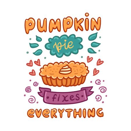 Poster with quote: Pumpkin pie fixes everything, with pumpkin pie, traditional Thanksgiving Day dessert. It can be used for a invitation card, brochures, poster and other promo materials. Illustration