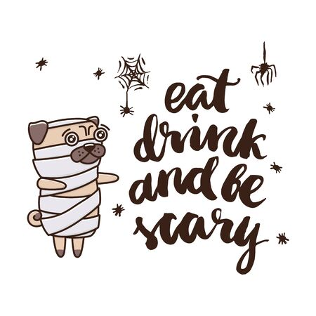 Dog breed pug in a mummy costume.The inscription: Eat drink and be scary. It can be used for a invitation card, brochures, poster and other promo materials. Ilustracja