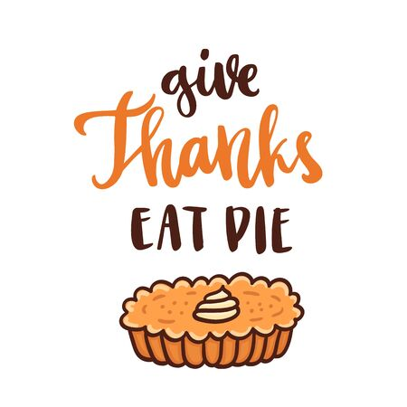 The handdrawing quote: Give Thanks Eat Pie, in a trendy calligraphic style, with pumpkin pie with whipped cream, traditional Thanksgiving Day dessert. It can be used for card, banner, poster and other marketing materials. Vector Image.