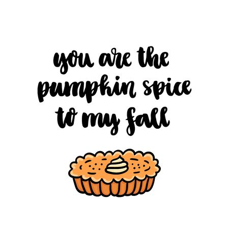 The handdrawing quote: You are the pumpkin spice to my fall, in a trendy calligraphic style, with pumpkin pie with whipped cream, traditional Thanksgiving Day dessert. It can be used for card, banner, poster and other marketing materials. Vector Image.  Illustration
