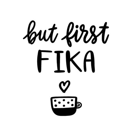 Scandinavian phrase: But first Fika! Fika - Swedish tradition, coffee break with a bun or sweets. Inscription in a trendy brush lettering style.