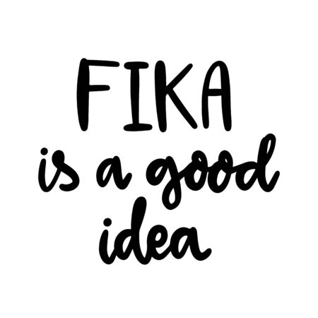 Scandinavian phrase: Fika is a good idea! Fika - Swedish tradition, coffee break with a bun or sweets. Inscription in a trendy brush lettering style.
