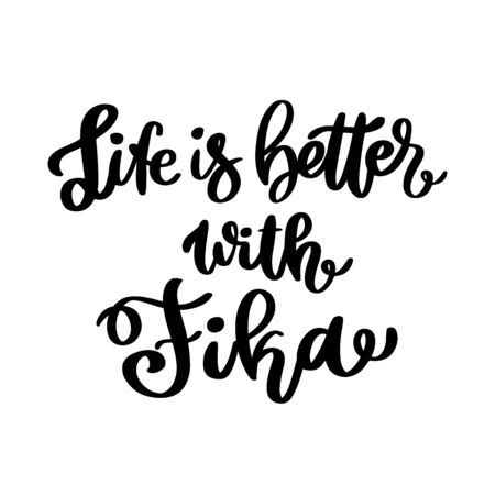Scandinavian phrase: Life is better with Fika! Fika - Swedish tradition, coffee break with a bun or sweets. Inscription in a trendy brush lettering style. Illustration